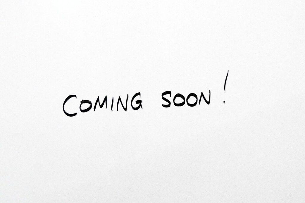 coming soon, coming, soon